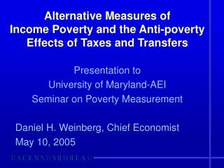 Alternative Measures of  Income Poverty and the Anti-poverty Effects of Taxes and Transfers