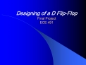 Designing of a D Flip-Flop Final Project ECE 491