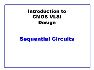 Introduction to CMOS VLSI Design Sequential Circuits