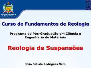 Curso de Fundamentos de Reologia Programa de Pós-Graduação em Ciência e Engenharia de Materiais
