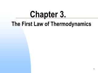 Chapter 3.  The First Law of Thermodynamics
