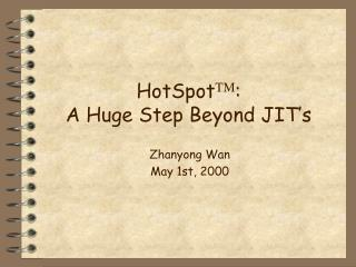 HotSpot TM :  A Huge Step Beyond JIT's