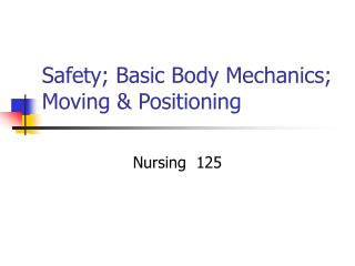 Safety; Basic Body Mechanics; Moving & Positioning
