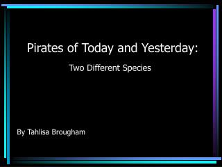 Pirates of Today and Yesterday:
