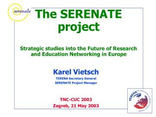 Karel Vietsch TERENA Secretary General SERENATE Project Manager TNC-CUC 2003 Zagreb, 21 May 2003