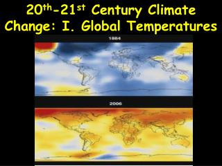 20 th -21 st  Century Climate Change: I. Global Temperatures