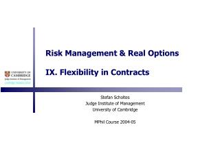 Risk Management & Real Options IX. Flexibility in Contracts
