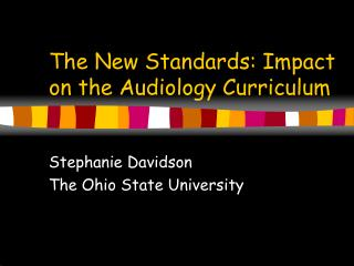 The New Standards: Impact on the Audiology Curriculum