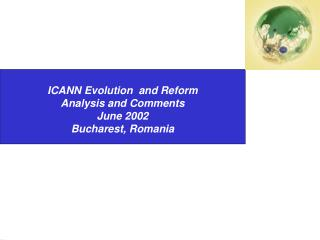 ICANN Evolution  and Reform Analysis and Comments June 2002 Bucharest, Romania