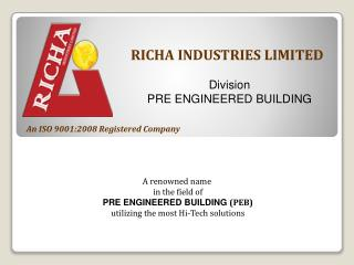 A renowned name  in the field of PRE ENGINEERED BUILDING  (PEB)