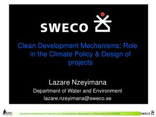Clean Development Mechanisms: Role in the Climate Policy & Design of projects Lazare Nzeyimana