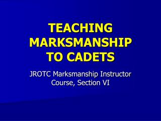 TEACHING  MARKSMANSHIP TO CADETS