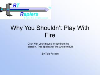 Why You Shouldn't Play With Fire