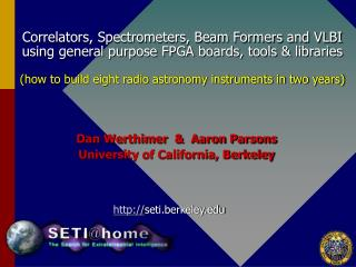 Dan Werthimer  &  Aaron Parsons University of California, Berkeley
