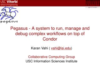 Pegasus - A system to run, manage and debug complex workflows on top of Condor
