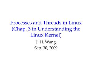 Processes and Threads in Linux (Chap. 3 in Understanding the Linux Kernel)