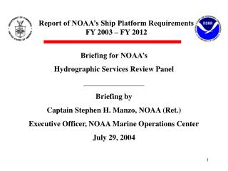 Briefing for NOAA's Hydrographic Services Review Panel ________________ Briefing by Captain Stephen H. Manzo, NOAA (Re