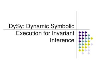 DySy: Dynamic Symbolic Execution for Invariant Inference