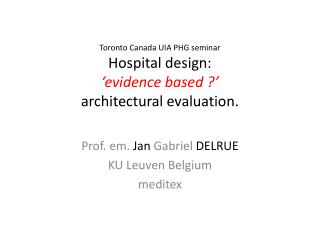 Toronto Canada UIA PHG seminar Hospital design:  'evidence based ?'  architectural evaluation.