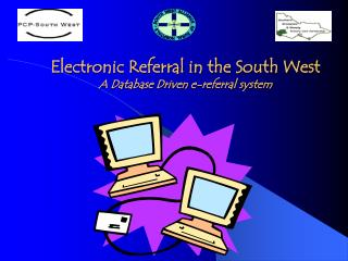Electronic Referral in the South West A Database Driven e-referral system