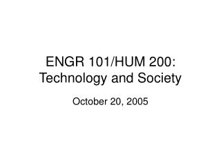 ENGR 101/HUM 200: Technology and Society