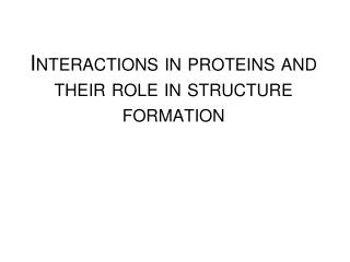 Interactions in proteins  and  their  role  in structure formation