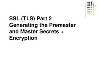 SSL (TLS) Part 2 Generating the Premaster and Master Secrets + Encryption