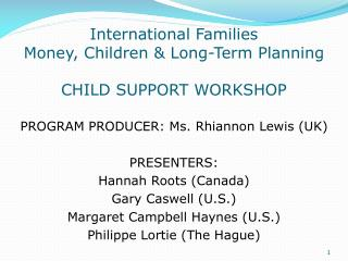 International Families Money, Children & Long-Term Planning CHILD SUPPORT WORKSHOP