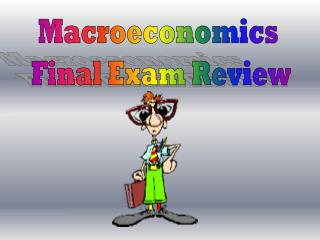 Macroeconomics  Final Exam Review