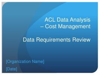 ACL Data Analysis  – Cost Management  Data Requirements Review