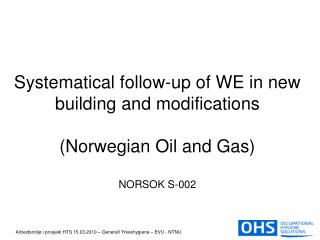 Systematical follow-up of WE in new building and modifications (Norwegian Oil and Gas) NORSOK S-002