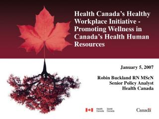 January 5, 2007 Robin Buckland RN MScN Senior Policy Analyst Health Canada