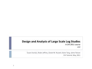 Design and Analysis of Large Scale Log Studies A CHI 2011 course v11