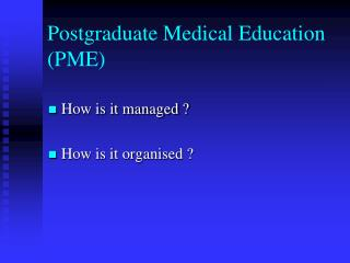 Postgraduate Medical Education (PME)