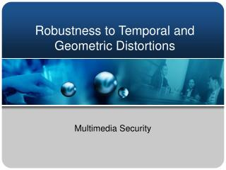 Robustness to Temporal and Geometric Distortions