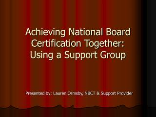 Achieving National Board Certification Together:  Using a Support Group