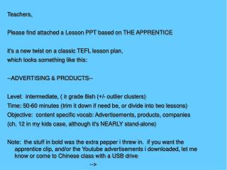 Teachers, Please find attached a Lesson PPT based on THE APPRENTICE
