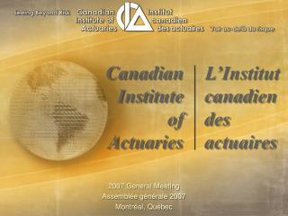 2007 General Meeting Assemblée générale 2007 Montréal, Québec