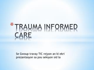 TRAUMA INFORMED CARE