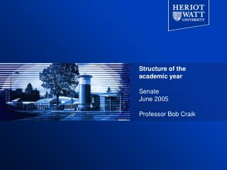 Structure of the academic year Senate  June 2005 Professor Bob Craik