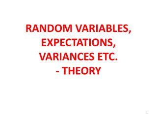RANDOM VARIABLES, EXPECTATIONS, VARIANCES ETC.  - THEORY