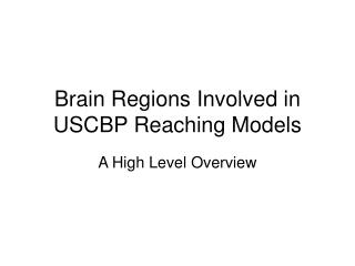 Brain Regions Involved in USCBP Reaching Models