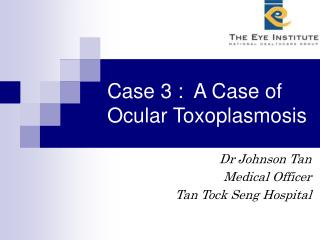 Case 3 :  A Case of Ocular Toxoplasmosis