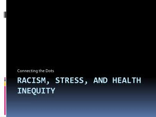 Racism, Stress, and Health Inequity