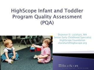 HighScope Infant and Toddler  Program Quality Assessment (PQA)