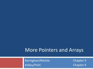 More Pointers and Arrays
