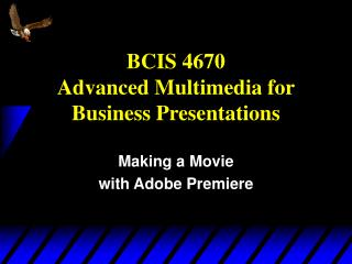 BCIS 4670  Advanced Multimedia for Business Presentations