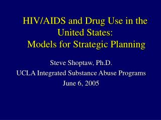 HIV/AIDS and Drug Use in the United States:  Models for Strategic Planning