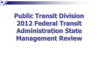 Public Transit Division 2012 Federal Transit Administration State Management Review