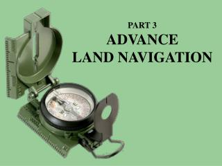 PART 3 ADVANCE LAND NAVIGATION